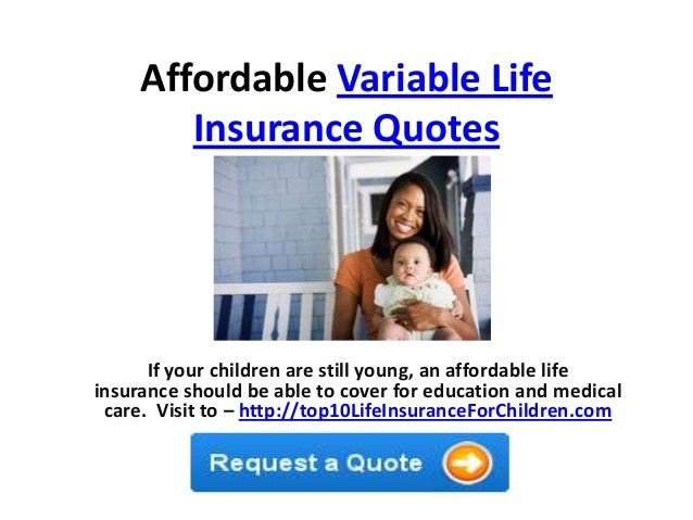 Affordable Variable LifeInsurance QuotesIf Your Children Are Still Young,  An Affordable Lifeinsurance Should Be Able ...