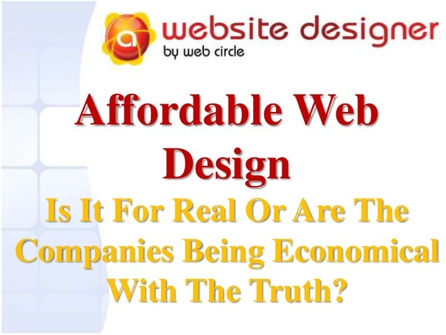 Affordable Web Design Is It For Real Or Are The Companies Being Economical With The Truth?