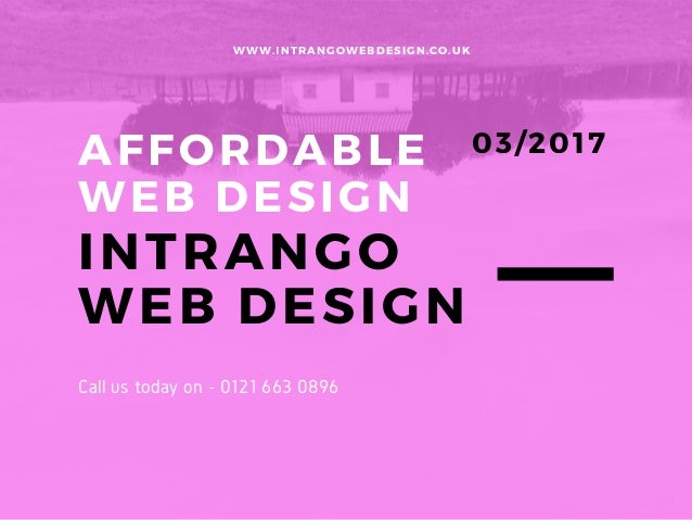 AFFORDABLE WEB DESIGN INTRANGO WEB DESIGN WWW.INTRANGOWEBDESIGN.CO.UK 03/2017 Call us today on - 0121 663 0896