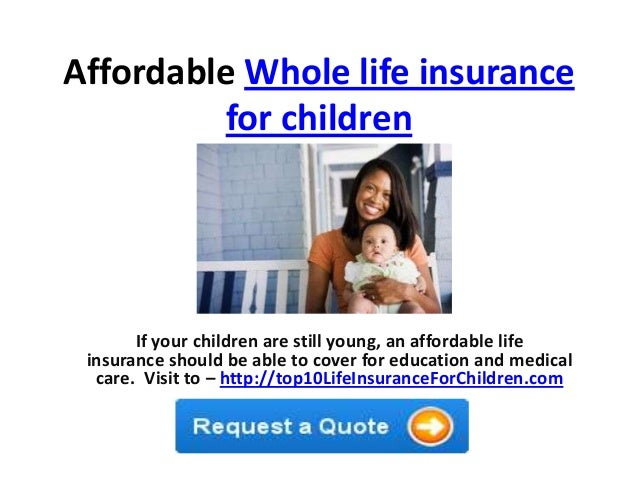 Affordable whole life insurance for children