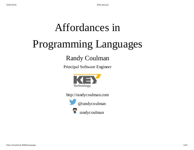 3/20/2014 Affordances http://localhost:9090/onepage 1/67 Affordancesin ProgrammingLanguages RandyCoulman PrincipalSoft...