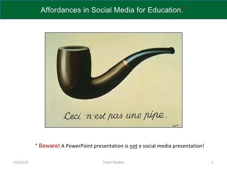 09/29/09 Travis Noakes * Beware !   A PowerPoint presentation is  not  a social media presentation!  Affordances in Social...