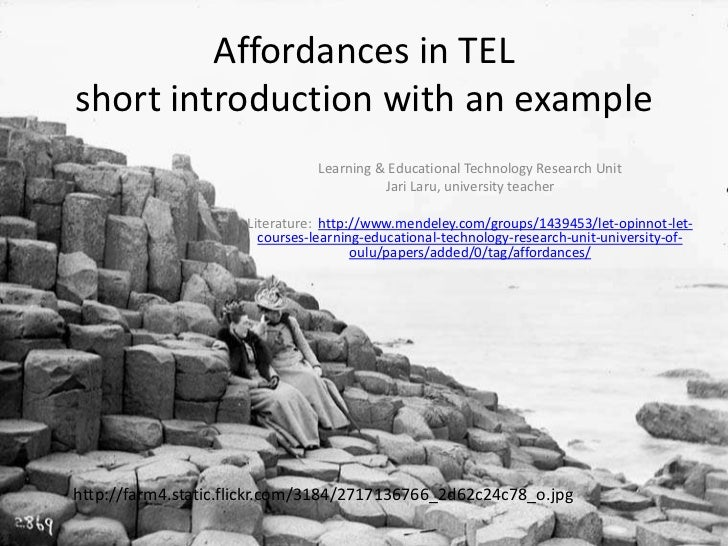 Affordances in TEL short introductionwith an example<br />Learning & EducationalTechnology Research Unit<br />Jari Laru, u...