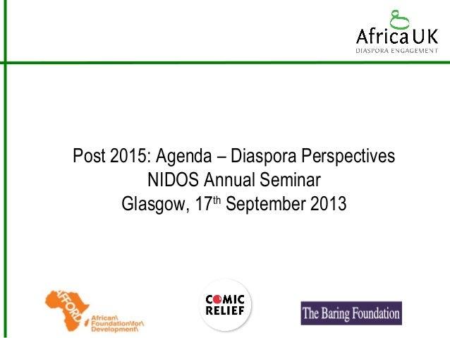 Post 2015: Agenda – Diaspora Perspectives NIDOS Annual Seminar Glasgow, 17th September 2013