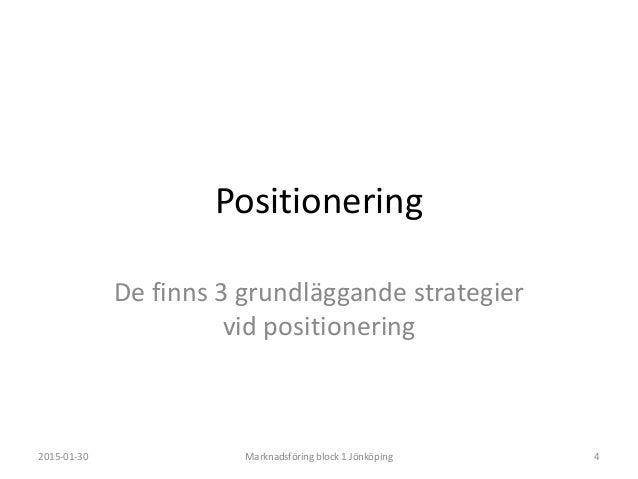 Positioneringsregler 2015-01-30 Marknadsföring block 1 Jönköping 6 1. Principen om ledarskap • Du måste vara först på mark...