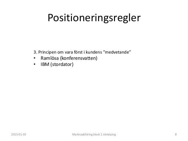 Positioneringsregler 2015-01-30 Marknadsföring block 1 Jönköping 10 5. Principen om fokusering • Vad är det du vill att ku...