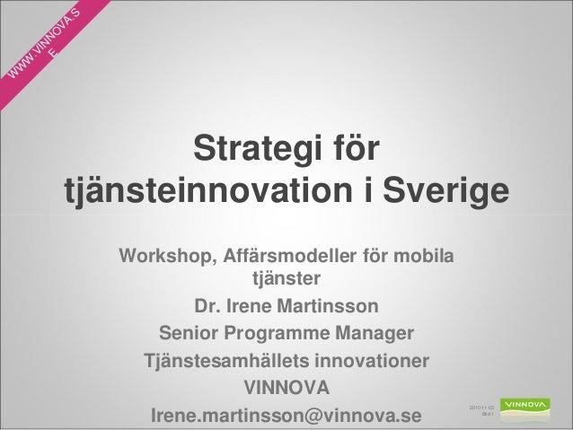W W W .VIN N O VA.S E Strategi för tjänsteinnovation i Sverige Workshop, Affärsmodeller för mobila tjänster Dr. Irene Mart...
