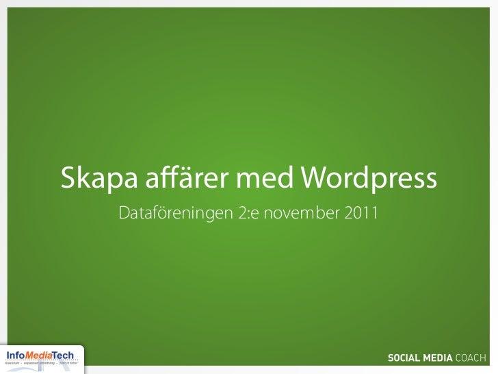 Skapa affärer med Wordpress   Dataföreningen 2:e november 2011