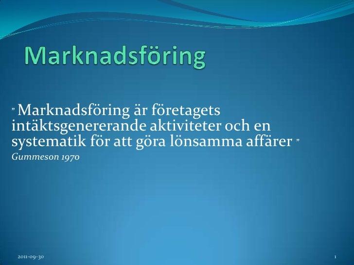 """Marknadsföring <br />"""" Marknadsföring är företagets intäktsgenererande aktiviteter och en systematik för att göra lönsamma..."""