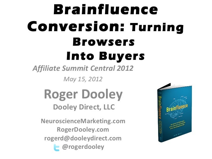 BrainfluenceConversion: Turning          Browsers         Into BuyersAffiliate Summit Central 2012        May 15, 2012   R...