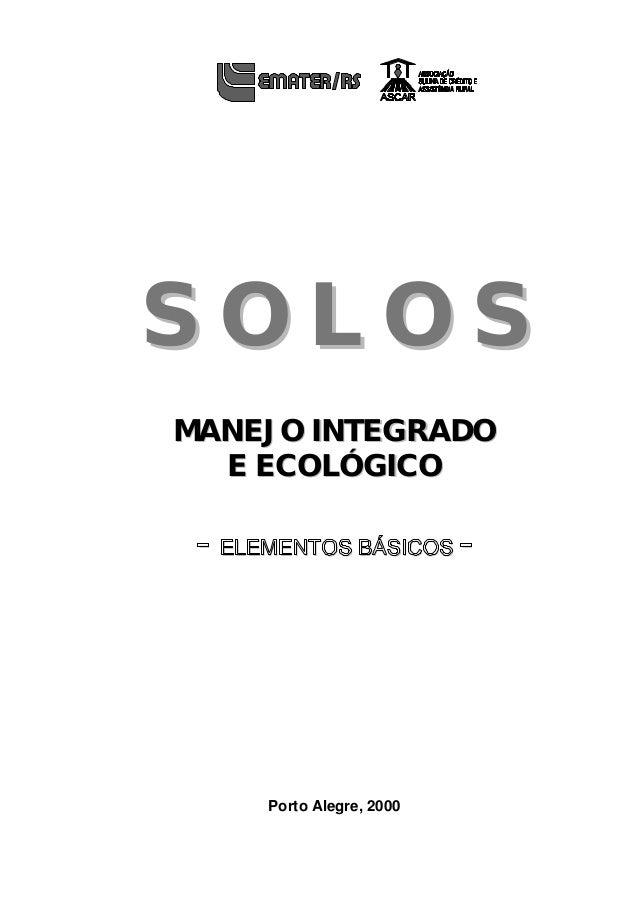 S O L O S  MANEJO INTEGRADO  E ECOLÓGICO  - ELEMENTOS BÁSICOS -  Porto Alegre, 2000  1