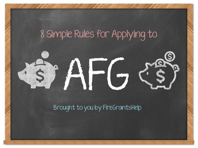 AFG 8 Simple Rules for Applying to Brought to you by FireGrantsHelp