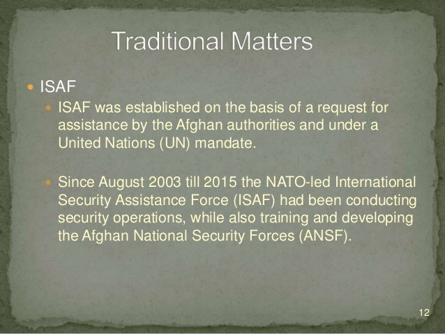  Resolute Support Mission  RSM was launched on 1 January 2015 to provide further training, advice and assistance for the...