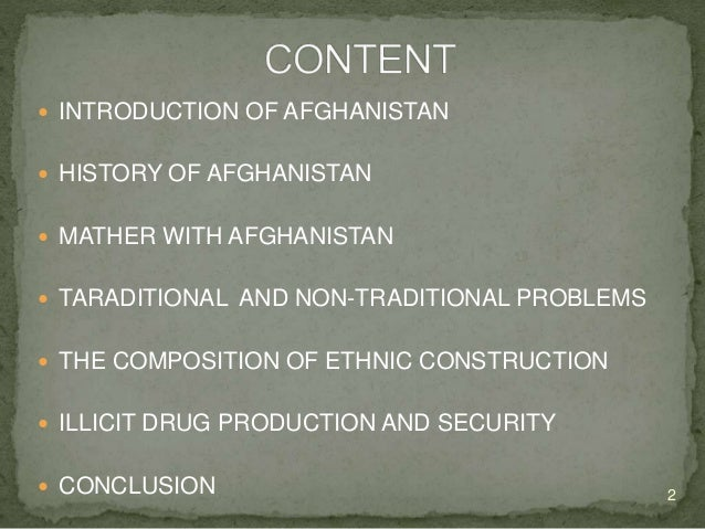 INTRODUCTION OF AFGHANISTAN  HISTORY OF AFGHANISTAN  MATHER WITH AFGHANISTAN  TARADITIONAL AND NON-TRADITIONAL PROBLE...