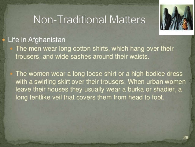  Life in Afghanistan  Women in villages seldom wear the burka, and educated urban women discarded the custom, especially...