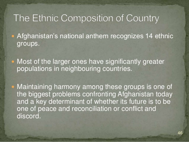  Ethnic Groups;  Pashtun  are an Iranic ethnic and the largest ethnic group in Afghanistan. They made up the majority o...