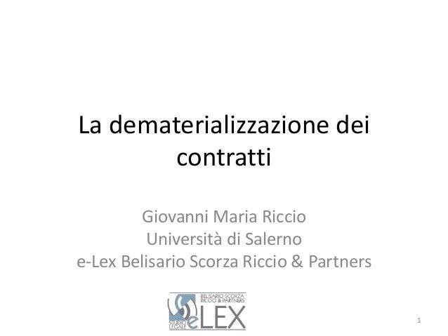 La dematerializzazione dei contratti Giovanni Maria Riccio Università di Salerno e-Lex Belisario Scorza Riccio & Partners 1