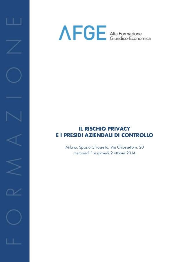 IL RISCHIO PRIVACY E I PRESIDI AZIENDALI DI CONTROLLO Milano, Spazio Chiossetto, Via Chiossetto n. 20 mercoledì 1 e gioved...