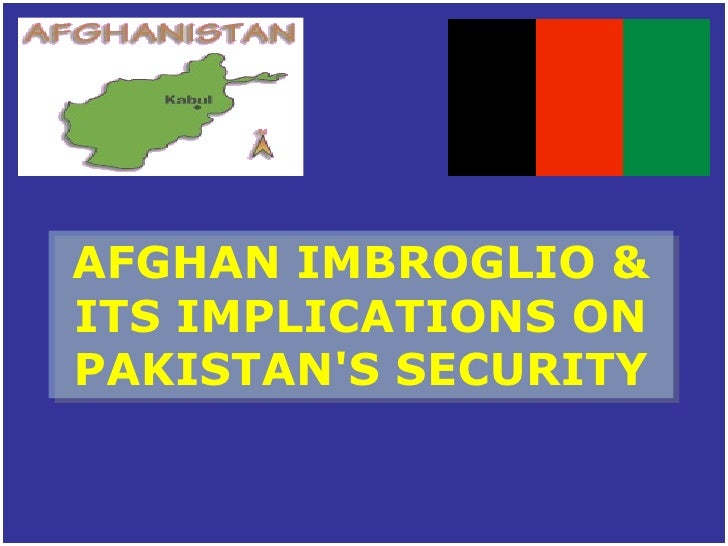 AFGHAN IMBROGLIO &<br />ITS IMPLICATIONS ON PAKISTAN'S SECURITY<br />