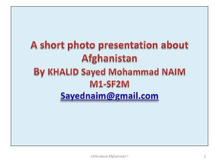 A short photo presentation about Afghanistan By KHALID Sayed Mohammad NAIM M1-SF2MSayednaim@gmail.com<br />1<br />Little a...