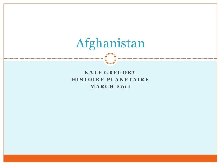 Kate Gregory<br />Histoire Planetaire<br />March 2011<br />Afghanistan<br />