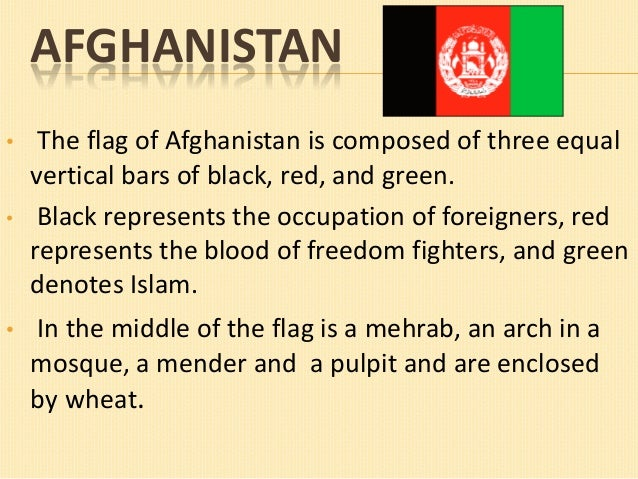 AFGHANISTAN • •  •  The flag of Afghanistan is composed of three equal vertical bars of black, red, and green. Black repre...