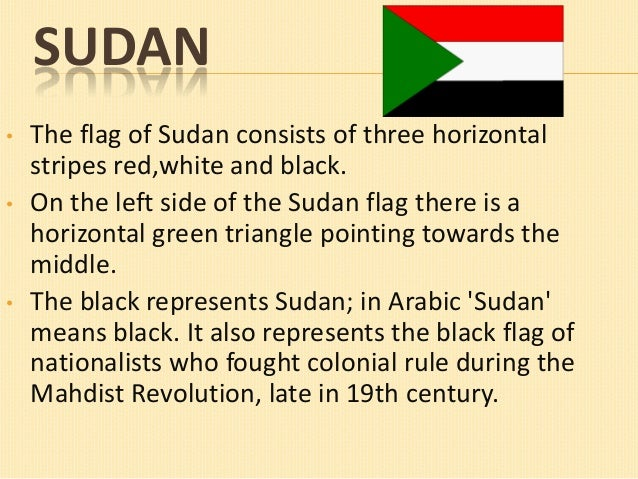 SUDAN • •  •  The flag of Sudan consists of three horizontal stripes red,white and black. On the left side of the Sudan fl...