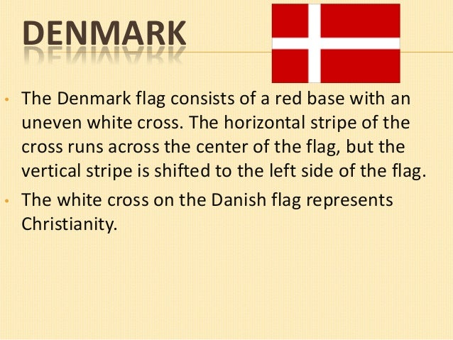 DENMARK •  •  The Denmark flag consists of a red base with an uneven white cross. The horizontal stripe of the cross runs ...
