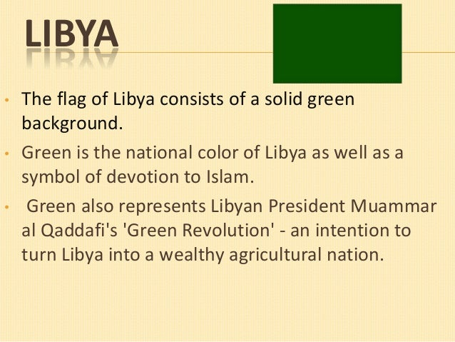 LIBYA •  •  •  The flag of Libya consists of a solid green background. Green is the national color of Libya as well as a s...