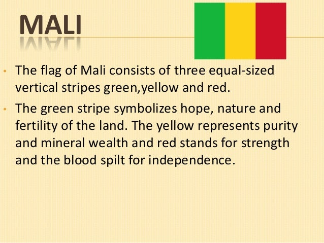 MALI •  •  The flag of Mali consists of three equal-sized vertical stripes green,yellow and red. The green stripe symboliz...