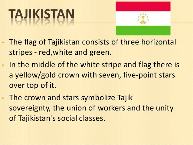 TAJIKISTAN •  •  •  The flag of Tajikistan consists of three horizontal stripes - red,white and green. In the middle of th...