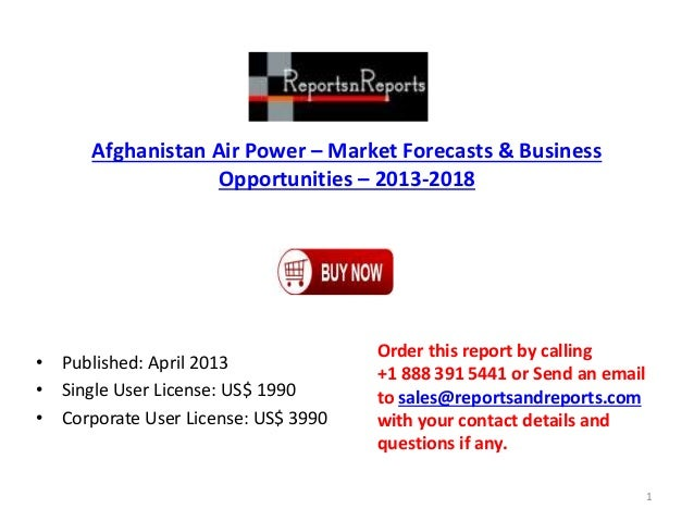 Afghanistan Air Power – Market Forecasts & Business Opportunities – 2013-2018 • Published: April 2013 • Single User Licens...