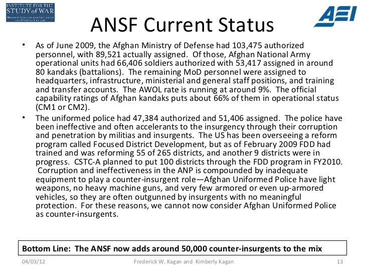 ANSF Current Status•   As of June 2009, the Afghan Ministry of Defense had 103,475 authorized    personnel, with 89,521 ac...