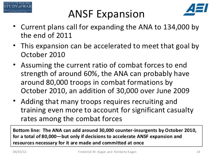 ANSF Expansion• Current plans call for expanding the ANA to 134,000 by  the end of 2011• This expansion can be accelerated...
