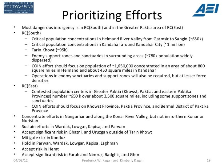 Prioritizing Efforts•   Most dangerous insurgency is in RC(South) and in the Greater Paktia area of RC(East)•   RC(South) ...