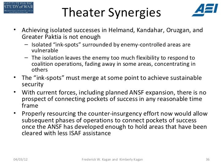 Theater Synergies• Achieving isolated successes in Helmand, Kandahar, Oruzgan, and  Greater Paktia is not enough      – Is...