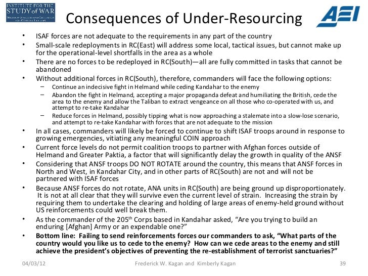Consequences of Under-Resourcing•   ISAF forces are not adequate to the requirements in any part of the country•   Small-s...