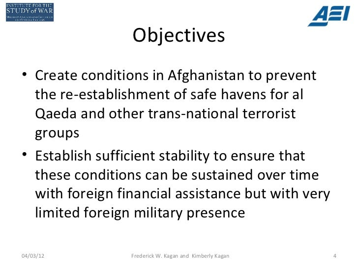 Objectives• Create conditions in Afghanistan to prevent  the re-establishment of safe havens for al  Qaeda and other trans...