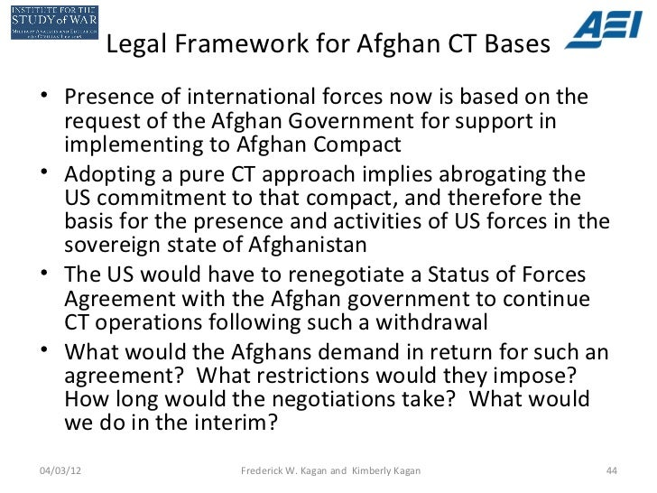 Legal Framework for Afghan CT Bases• Presence of international forces now is based on the  request of the Afghan Governmen...