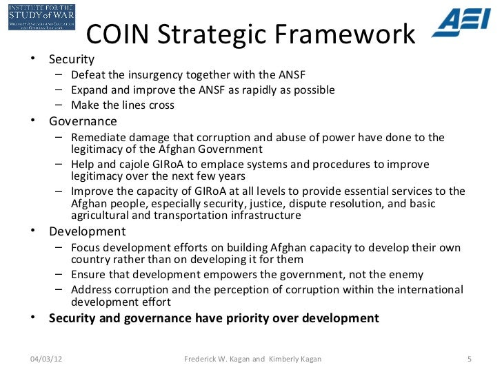 COIN Strategic Framework•   Security      – Defeat the insurgency together with the ANSF      – Expand and improve the ANS...