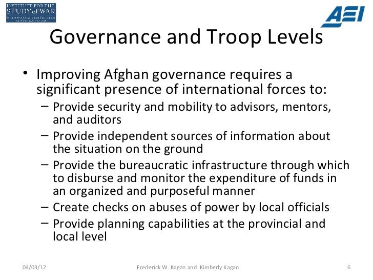 Governance and Troop Levels• Improving Afghan governance requires a  significant presence of international forces to:     ...