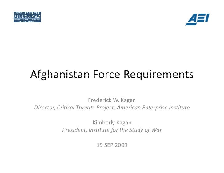 Afghanistan Force RequirementsAfghanistan Force Requirements                       Frederick W. KaganDirector, Critical Th...