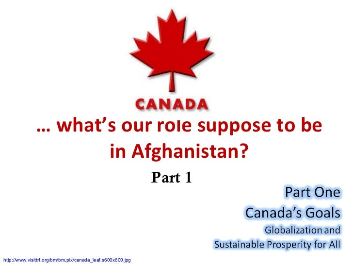 …  what's our role suppose to be in Afghanistan? Part 1 http://www.visittrf.org/bm/bm.pix/canada_leaf.s600x600.jpg