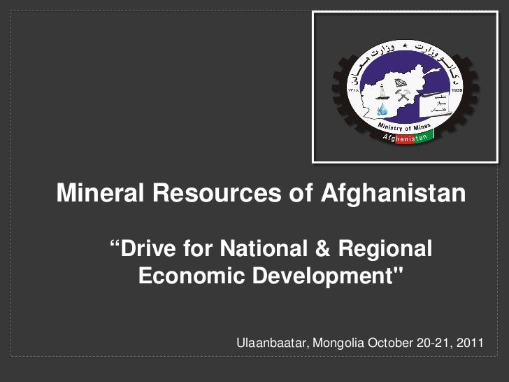 """Mineral Resources of Afghanistan    """"Drive for National & Regional      Economic Development""""               Ulaanbaatar, M..."""