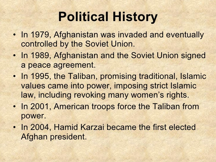Political History <ul><li>In 1979, Afghanistan was invaded and eventually controlled by the Soviet Union. </li></ul><ul><l...
