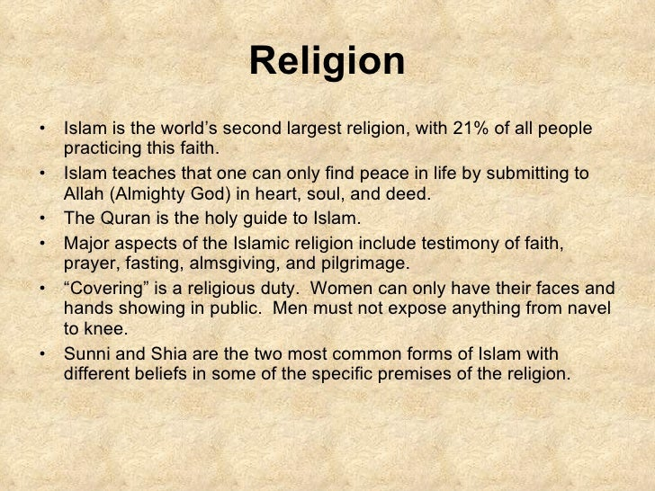 Religion <ul><li>Islam is the world's second largest religion, with 21% of all people practicing this faith. </li></ul><ul...