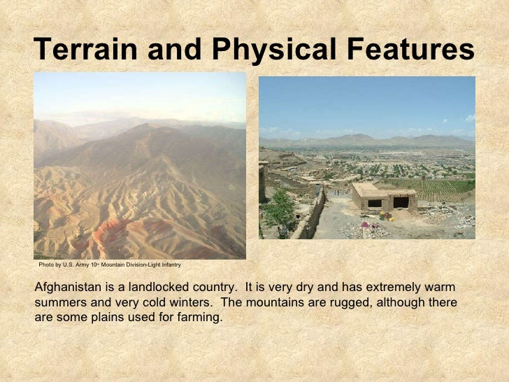Terrain and Physical Features Photo by U.S. Army 10 th  Mountain Division-Light Infantry Afghanistan is a landlocked count...