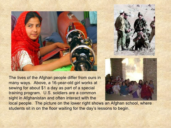 The lives of the Afghan people differ from ours in many ways.  Above, a 16-year-old girl works at  sewing for about $1 a d...