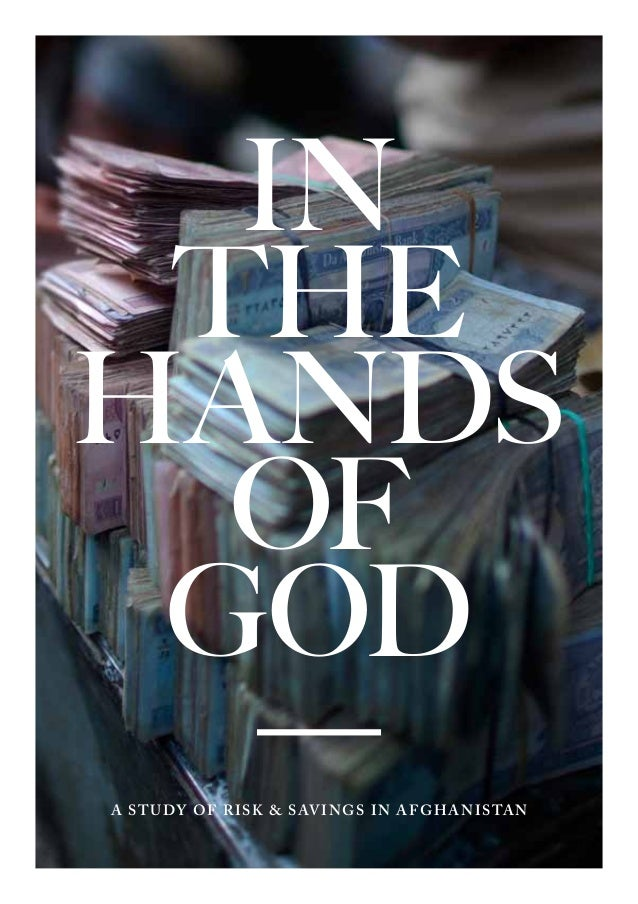 IN THEHANDS  OF GOD  —A S t u dy o f R i s k & S av i n g s I n A f g h a n i s ta n