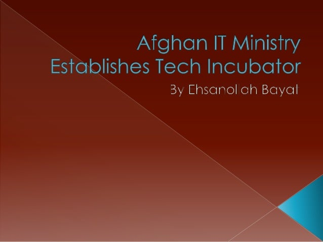  Supporting entrepreneurs and establishing innovative new business is vital to the continued growth of Afghanistan's econ...